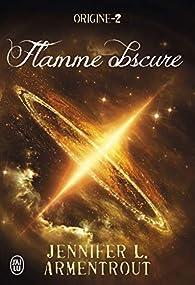 Origine, tome 2 : Flamme obscure par Jennifer L. Armentrout