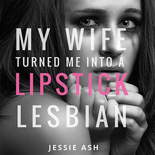 My Wife Turned Me into a Lipstick Lesbian audiobook cover art