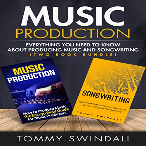 Music Production: Everything You Need to Know About Producing Music and Songwriting (Two Book Bundle) audiobook cover art
