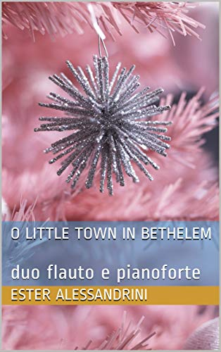 O little town in Bethelem: duo flauto e pianoforte (Italian Edition)