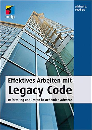 Effektives Arbeiten mit Legacy Code: Refactoring und Testen bestehender Software
