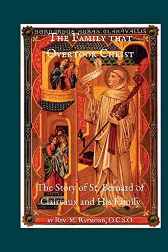The Family that Overtook Christ: The Story of St. Bernard of Clairvaux and His Family