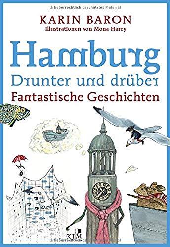 Hamburg drunter und drüber: Fantastische Geschichten. Mit Illustrationen von Mona Harry (Edition Fischerhaus / Hg. von Klaas Jarchow)