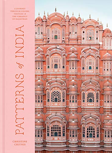 Patterns of India: A Journey Through Colors, Textiles, and the Vibrancy of Rajasthan (CLARKSON POTTER)