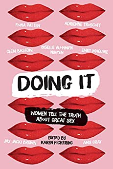 Doing It: Women Tell the Truth about Great Sex by [Karen Pickering]