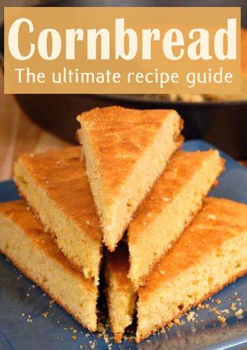 Cornbread :The Ultimate Recipe Guide (English Edition)