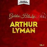 Golden Hits By Arthur Lyman Vol 3