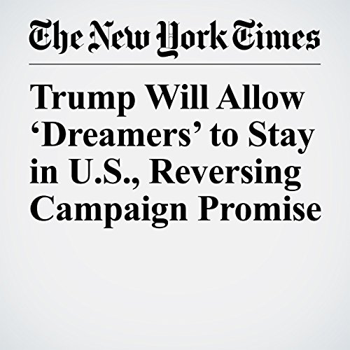 Trump Will Allow 'Dreamers' to Stay in U.S., Reversing Campaign Promise audiobook cover art