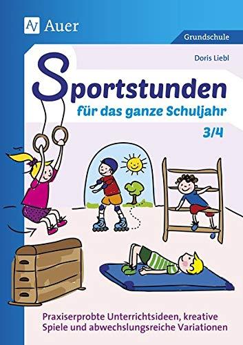 Sportstunden für das ganze Schuljahr 3/4: Praxiserprobte Unterrichtsideen, kreative Spiele und abwechslungsreiche Variationen (3. und 4. Klasse)