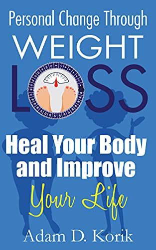 Personal Change Through Weight Loss: Heal Your Body and Improve Your Life