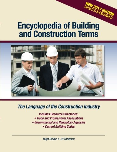 Compare Textbook Prices for Encyclopedia of Building and Construction Terms: The Language of the Construction Industry 2017 Edition ISBN 9780976836483 by Brooks, Hugh,Anderson, J. P.