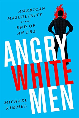 Angry White Men, 2nd Edition: American Masculinity at the End of an Era
