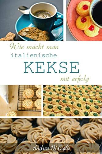WIE MACHT MAN ITALIENISCHE KEKSE MIT ERFOLG: kekse backen
