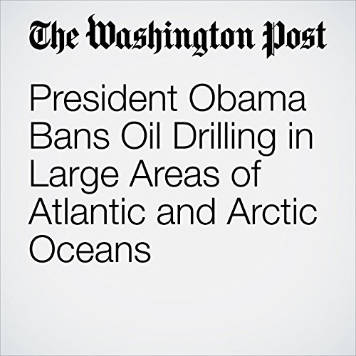 President Obama Bans Oil Drilling in Large Areas of Atlantic and Arctic Oceans audiobook cover art