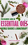 The Beginners Guide on Essential Oils, Natural Remedies & Aromatherapy: 300 Diffuser Recipes, Massage Oils, Bath Bombs, Lotions & Hair Care Recipes (Healing Properties of Essential Oils 2019 Book 1)