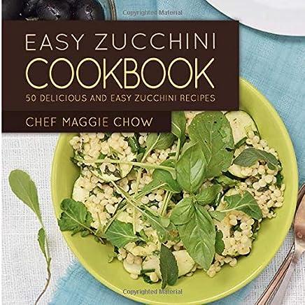 Easy Zucchini Cookbook: 50 Delicious and Easy Zucchini Recipes