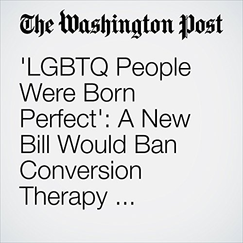 'LGBTQ People Were Born Perfect': A New Bill Would Ban Conversion Therapy Nationwide audiobook cover art