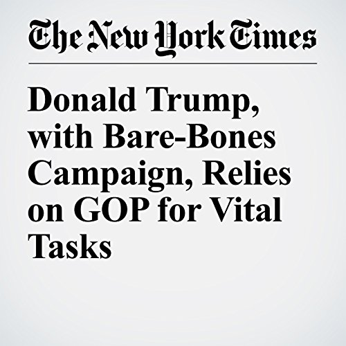 Donald Trump, with Bare-Bones Campaign, Relies on GOP for Vital Tasks audiobook cover art