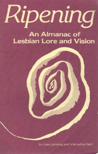 Ripening: An Almanac of Lesbian Lore and Vision (Volume One)