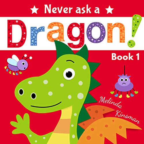 Never Ask A Dragon: Funny Read Aloud Story Book for Toddlers, Preschoolers, Kids Ages 3-6 (NEVER ASK... Children's Bedtime Story Picture Books 1)
