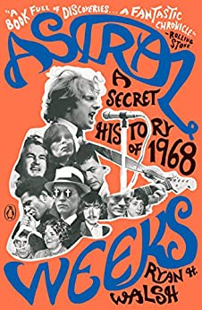 Astral Weeks: A Secret History of 1968 by [Ryan H. Walsh]