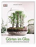 Gärten im Glas: Exotische Landschaften in Miniatur