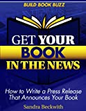 Get Your Book in the News: How to Write a Press Release That Announces Your Book