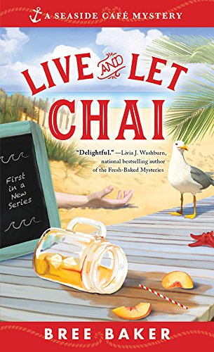 Live and Let Chai (Seaside Café Mysteries Book 1) by [Bree Baker]