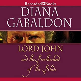 Lord John and the Brotherhood of the Blade                   Written by:                                                                                                                                 Diana Gabaldon                               Narrated by:                                                                                                                                 Jeff Woodman                      Length: 15 hrs and 31 mins     13 ratings     Overall 4.5