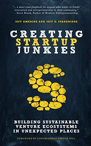 Creating Startup Junkies: Building Sustainable Venture Ecosystems in Unexpected Places