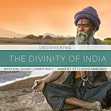 Uncovering The Divinity Of India