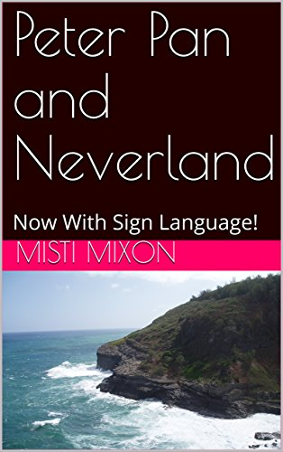 Peter Pan and Neverland: Now With Sign Language! (Fairy Tales With Sign Language Book 1) (English Edition)