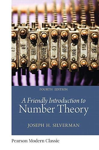 Compare Textbook Prices for Friendly Introduction to Number Theory, A Classic Version Pearson Modern Classics for Advanced Mathematics Series 4 Edition ISBN 9780134689463 by Silverman, Joseph
