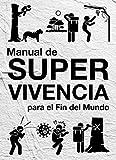 Manual de supervivencia: para el fin del mundo (ASUNTO IMPRESO)