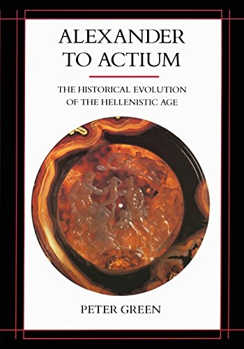 Alexander to Actium: The Historical Evolution of the Hellenistic Age (Volume 1)
