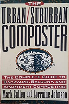 The Urban/Suburban Composter: The Complete Guide to Backyard, Balcony, and Apartment Composting 0312105304 Book Cover
