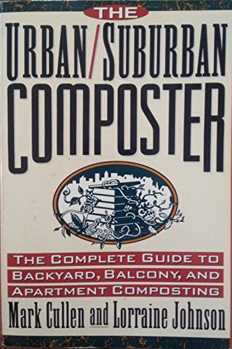The Urban/Suburban Composter: The Complete Guide to Backyard, Balcony, and Apartment Composting