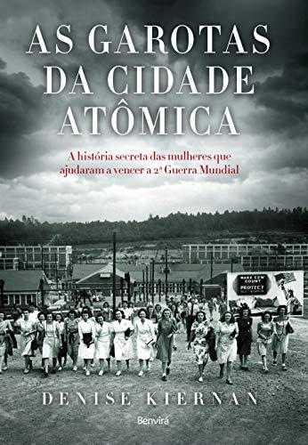 As garotas da cidade atômica: A história secreta das mulheres que ajudaram a vencer a 2ª Guerra mundial