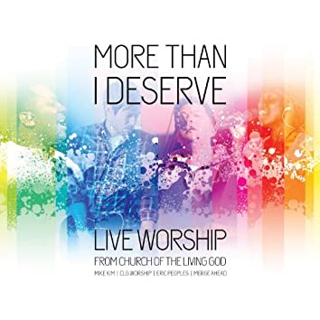 More Than I Deserve: Live Worship from Church of the Living God