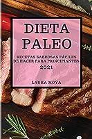 Dieta Paleo 2021 (Paleo Diet 2021 Spanish Edition): Recetas Sabrosas Fáciles de Hacer Para Principiantes