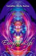 Energy 4 Life: High Energy Conscious Living
