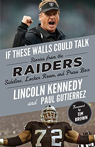 If These Walls Could Talk: Raiders: Stories from the Raiders Sideline, Locker Room, and Press Box