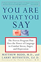 You Are What You Say: The Proven Program that Uses the Power of Language to Combat Stress, Anger, and Depression