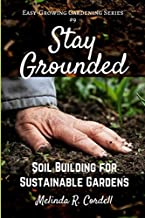 Stay Grounded: Soil Building for Sustainable Gardens (Easy-Growing Gardening)