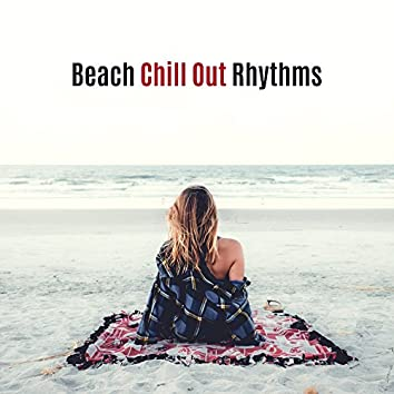 Beach Chill Out Rhythms – Summer Party 2017, Chill Out Beats, Music for Holiday, Cocktails & Drinks