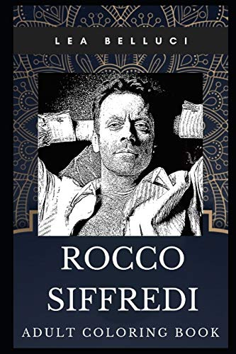 Rocco Siffredi Adult Coloring Book: Acclaimed Pornographic Actor and Pop Icon Inspired Coloring Book for Adults (Rocco Siffredi Books)