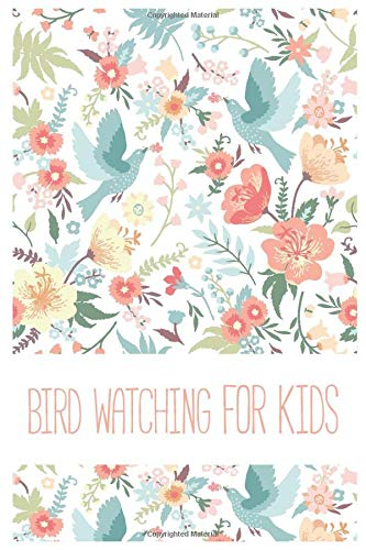 Bird Watching For Kids: Bird Spotting Book for Birdwatching Trip; Customized Bird Watching Log Book; Improve Your Birding By Impression With This Bird ... Birding Journal For Birding Adventures