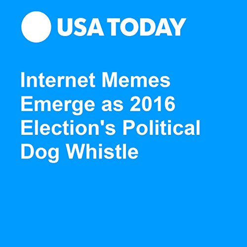 Internet Memes Emerge as 2016 Election's Political Dog Whistle audiobook cover art