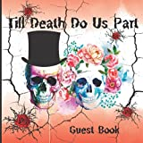 Till Death Do Us Part Guest Book: Gothic Romance , Skull Wedding Guest Book, Bride Groom Skull Red Rose A Spooky, Creepy Theme For Halloween Party, Gothic Wedding Party , Full-color interior