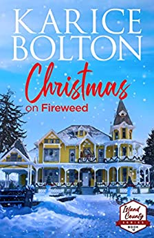 Christmas on Fireweed: A Holiday Romance (Island County Series Book 12) by [Karice Bolton]